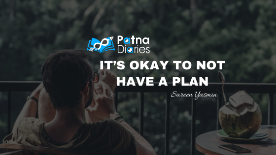 It's okay to not have a plan Patna Diaries