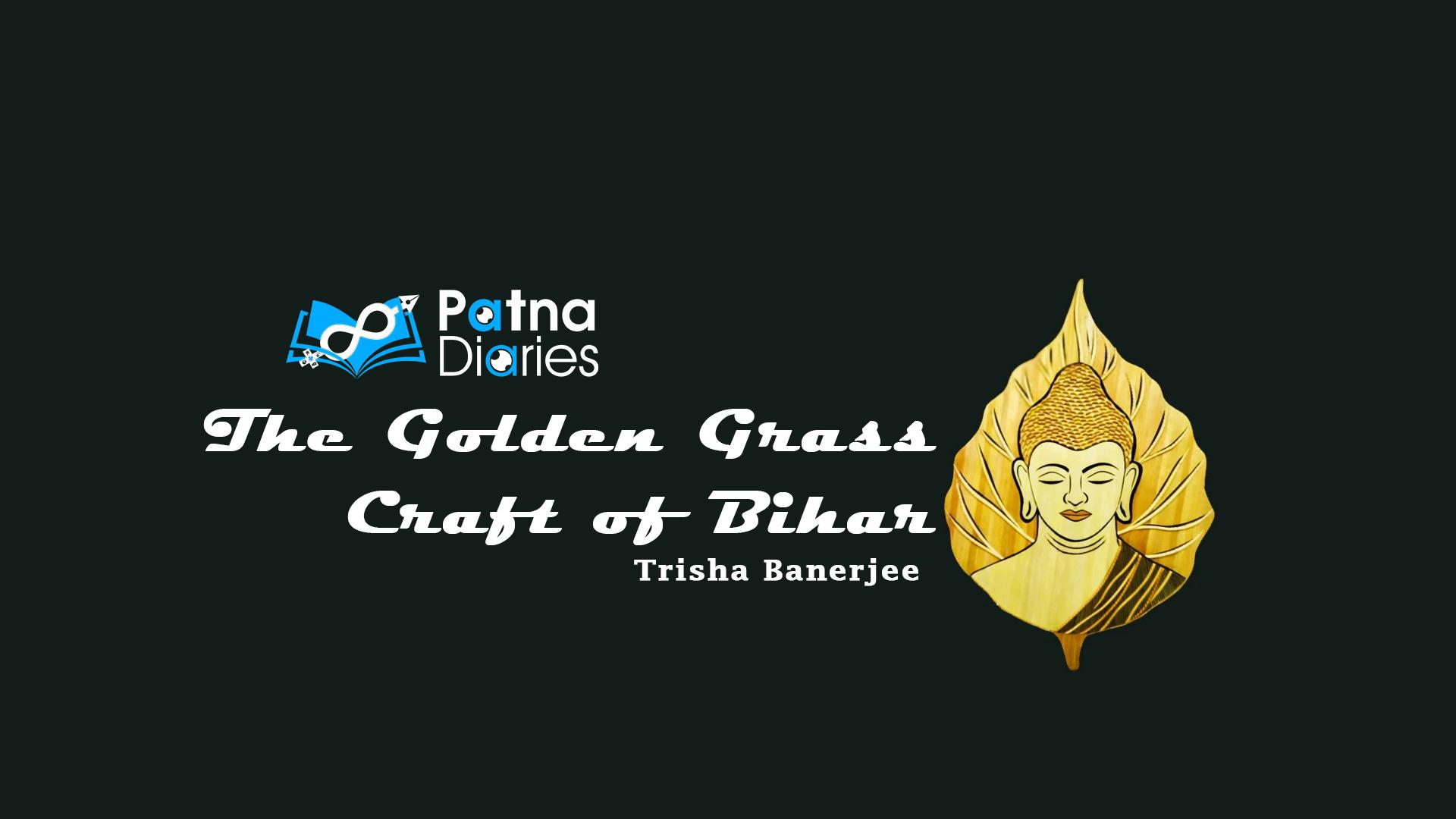 The Golden Grass Craft of Bihar | Patna Diaries
